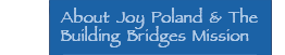 About Joy Poland & The Building Bridges Mission